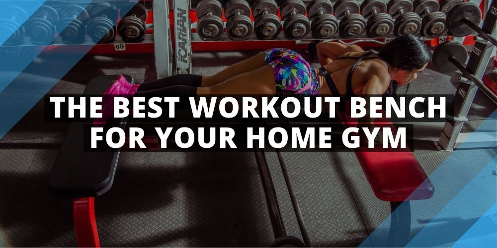 The Best Workout Bench For Your Home Gym