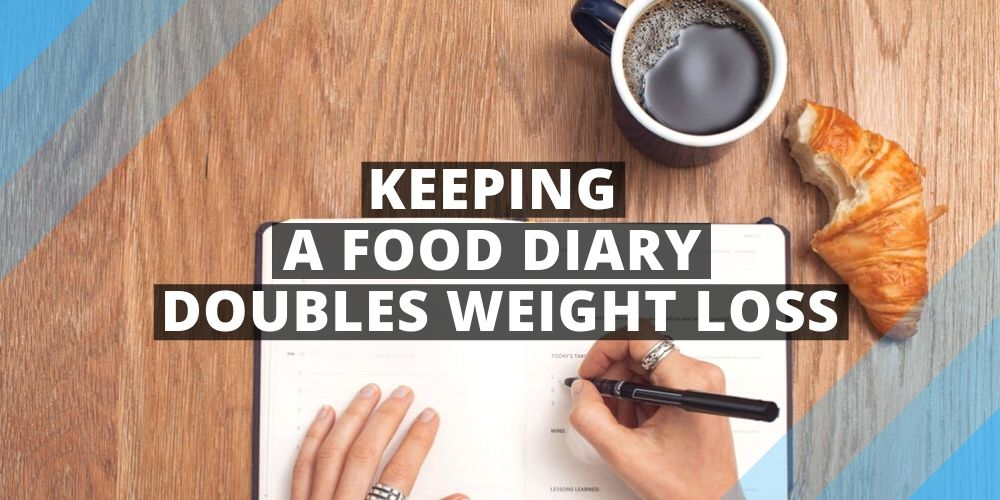 Keeping a Food Diary Doubles Weight Loss