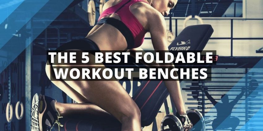 Foldable Workout Benches – The Top 5 Options