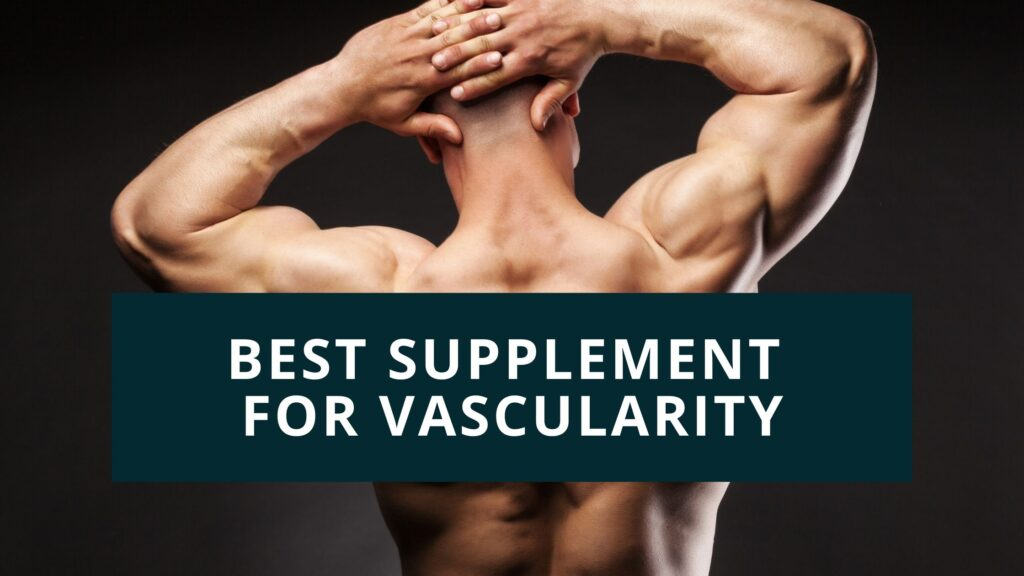 best supplement for vascularity