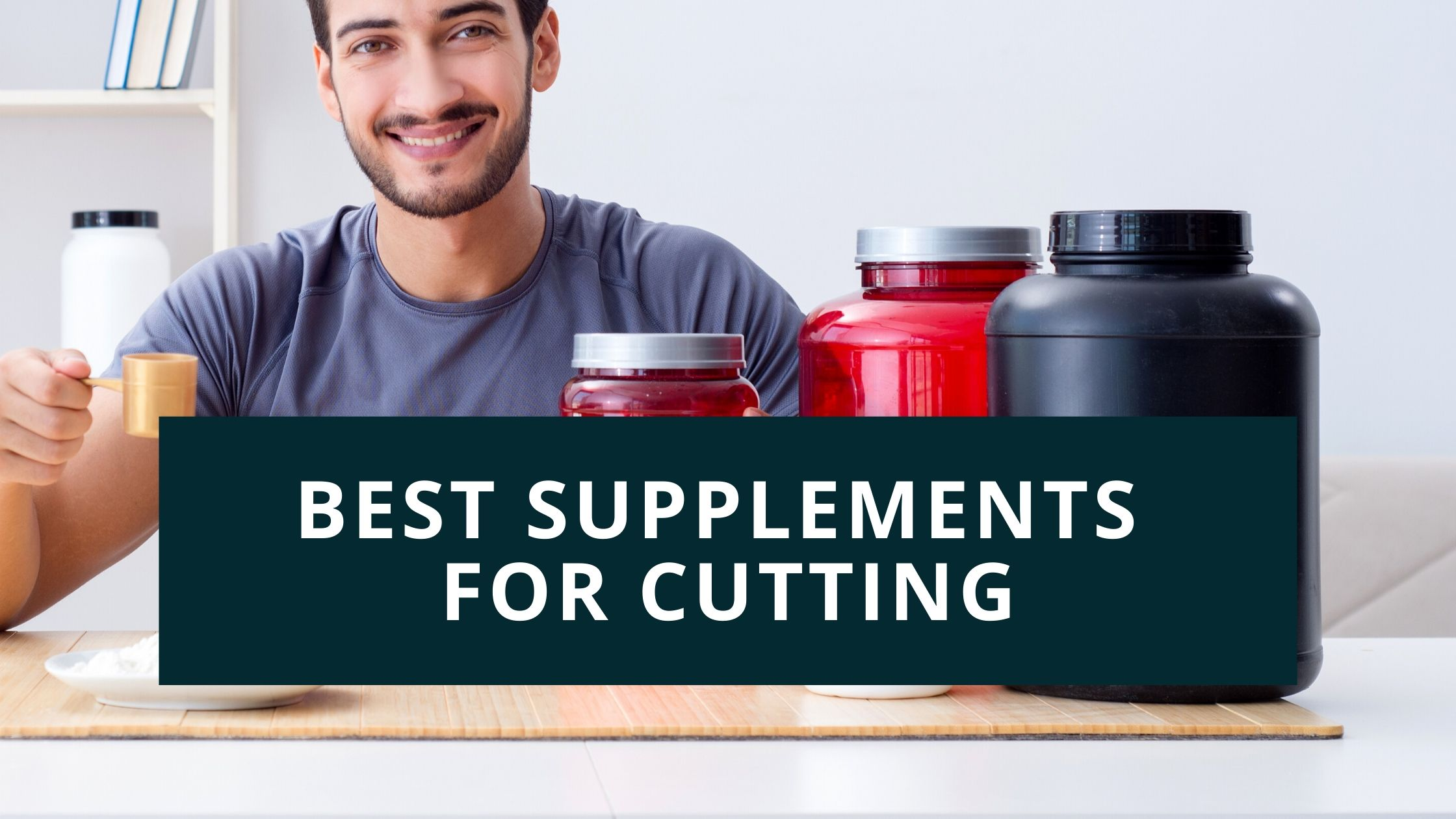 Best Supplements for Cutting